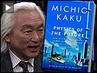 "Dr. Michio Kaku on ""Physics of the Future: How Science Will Change Daily Life by 2100"""
