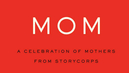 """Mom: A Celebration of Mothers from StoryCorps"""