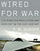"""Wired for War: The Robotics Revolution and Conflict in the 21st Century"""
