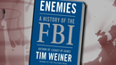 """Enemies: A History of the FBI"": Tim Weiner Explores a Century of Secrets, Snooping and Subterfuge"